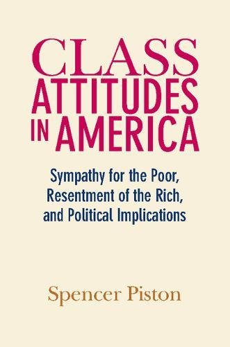 Class Attitudes in America: Sympathy for the Poor, Resentment of the Rich, and Political Implications