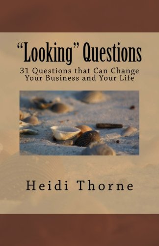 Looking Questions: 31 Questions that Can Change Your Business and Your Life