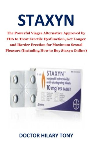 Staxyn: The Powerful Viagra Alternative Approved by FDA to Treat Erectile Dysfunction, Get Longer and Harder Erection for Maximum Sexual Pleasure (Including How to Buy Staxyn Online)