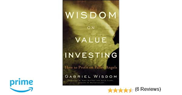 Wisdom on value investing how to profit on fallen angels gabriel wisdom on value investing how to profit on fallen angels gabriel wisdom 9780470457306 amazon books fandeluxe Gallery