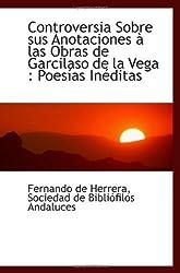 Controversia Sobre sus Anotaciones à las Obras de Garcilaso de la Vega : Poesías Inéditas