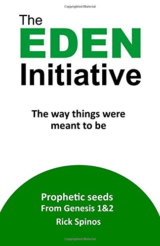 Download The Eden Initiative: The way things were meant to be (Prophetic seeds from Genesis) (Volume 1) ebook