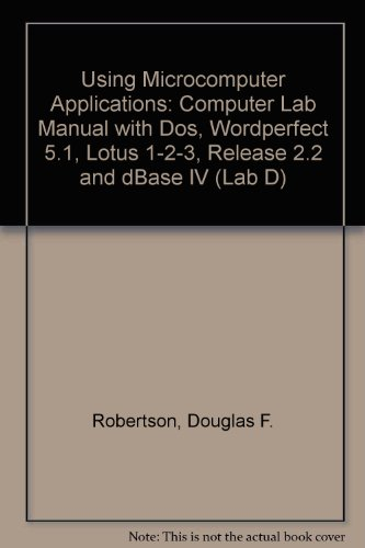 Using Microcomputer Applications: Computer Lab Manual with Dos, Wordperfect 5.1, Lotus 1-2-3, Release 2.2 and dBase IV (Lab D)
