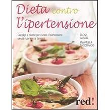 Dieta contro l'ipertensione. Consigli e ricette per curare l'ipertensione senza ricorrere ai farmaci