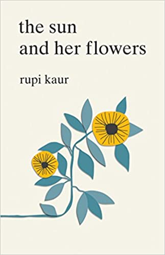 The Sun and Her Flowers by Rupi Kaur is a collection of poems that celebrates love in all its forms.