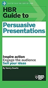 HBR Guide to Persuasive Presentations by Nancy Duarte (Oct 2 2012)