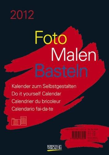 Foto, Malen, Basteln schwarz 2012 Format A4: Kalender zum Selbstgestalten