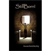 StillBorn! by Steven Clark Bradley (2006-09-18)
