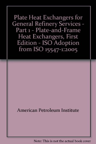 (Plate Heat Exchangers for General Refinery Services - Part 1 - Plate-and-Frame Heat Exchangers, First Edition - ISO Adoption from ISO 15547-1:2005)
