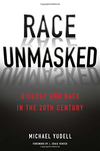 Race Unmasked: Biology and Race in the Twentieth Century (Race, Inequality, and Health)