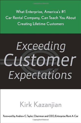 Exceeding Customer Expectations: What Enterprise, America's #1 car rental company, can teach you about creating lifetime customers