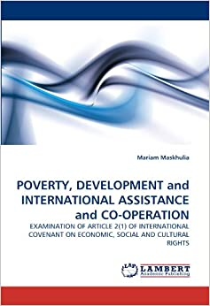 Book POVERTY, DEVELOPMENT and INTERNATIONAL ASSISTANCE and CO-OPERATION: EXAMINATION OF ARTICLE 2(1) OF INTERNATIONAL COVENANT ON ECONOMIC, SOCIAL AND CULTURAL RIGHTS