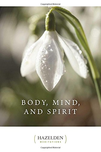 Body, Mind, and Spirit: Daily Meditations (Hazelden Meditations)