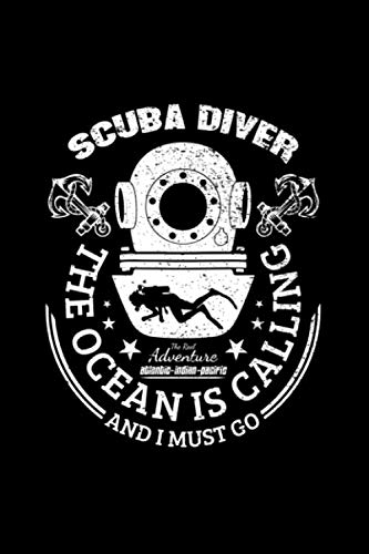 Scuba Diver The Ocean Is Calling And I Must Go, The Real Adventure Atlantic-Indian-Pacific: Scuba Diving Log Book With Prompts, 6 x 9, 120 Cream Color Pages, Matte Finish Cover (Indian Ocean Scuba)