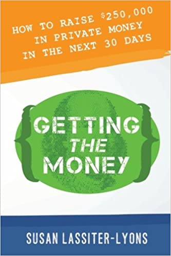 Getting the Money: The Simple System for Getting Private Money for ...