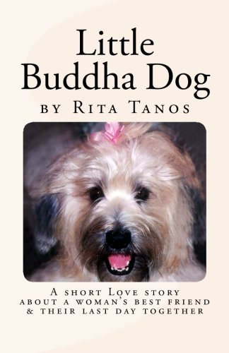 Little Buddha Dog: A short love story about a woman's best friend & their last day together