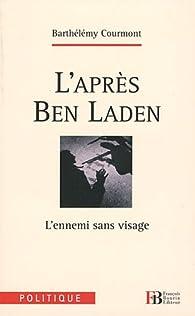 L'après Ben Laden : L'ennemi sans visage par Barthélémy Courmont