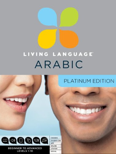 Living Language Arabic, Platinum Edition: A complete beginner through advanced course, including 3 coursebooks, 9 audio CDs, Arabic script guide, complete online course, apps, and live e-Tutoring