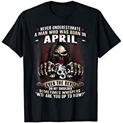 Never Underestimate A Man Who Was Born in April Gift Shirt