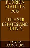 FLORIDA STATUTES 2019 TITLE XLII ESTATES AND TRUSTS