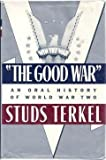 The Good War : An Oral History of World War Two