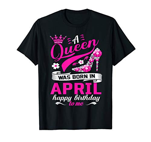 A Queen Was Born In April Birthday Shirts For Women Girls