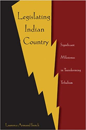 Legislating Indian Country Significant Milestones in Transforming Tribalism