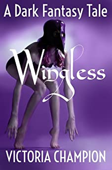 Wingless: A Dark Fantasy Tale (English Edition) de [Champion, Victoria]