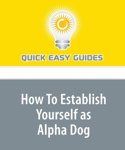 Download How To Establish Yourself as Alpha Dog: Dogs Obey Leaders ebook