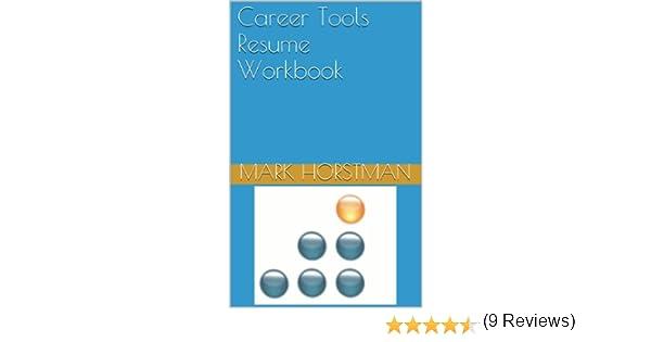 amazon com career tools resume workbook ebook mark horstman