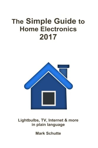 Download The Simple Guide to Home Electronics, 2017 pdf epub