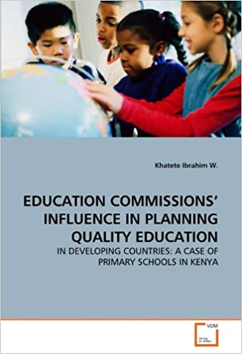 Book EDUCATION COMMISSIONS' INFLUENCE IN PLANNING QUALITY EDUCATION: IN DEVELOPING COUNTRIES: A CASE OF PRIMARY SCHOOLS IN KENYA