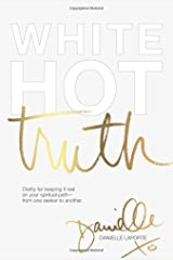 White Hot Truth: Clarity for Keeping It Real on Your Spiritual Path from One Seeker to Another Hardcover