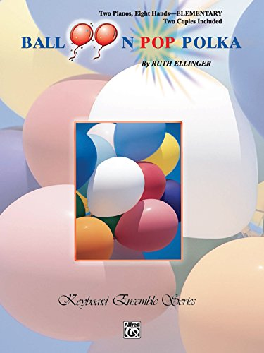 Balloon Pop Polka: Late Elementary Piano Quartet (2 Pianos, 8 Hands) (Keyboard Ensemble Series)