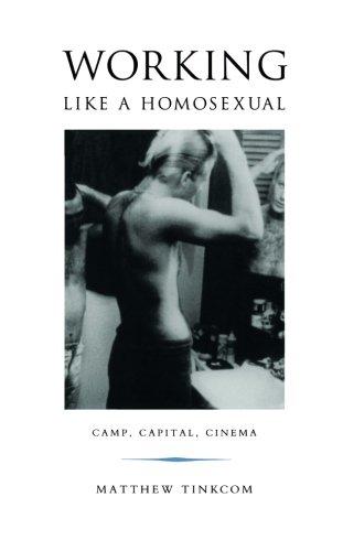 Working Like A Homosexual: Camp, Capital, Cinema