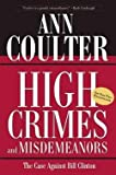 Ann Coulter: High Crimes and Misdemeanors : The Case Against Bill Clinton (Paperback); 2002 Edition