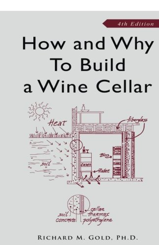 How and Why to Build a Wine Cellar, Fourth Edition (Buy Gold)
