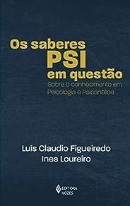 Os Saberes PSI em questão: Sobre o conhecimento em psicologia e psicanálise