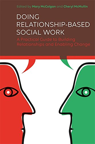 Doing Relationship-Based Social Work: A Practical Guide to Building Relationships and Enabling Change