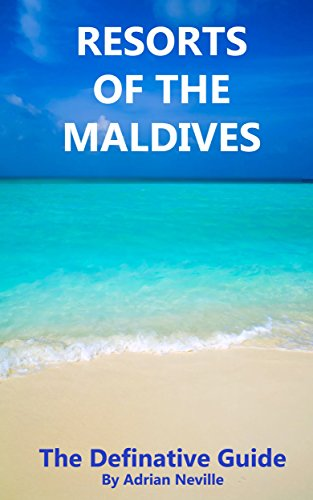 Resorts of the Maldives: The Definitive Guide