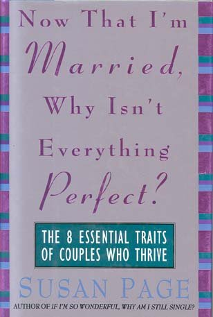 Now That I'm Married, Why Isn't Everything Perfect?: The 8 Essential Traits of Couples Who Thrive