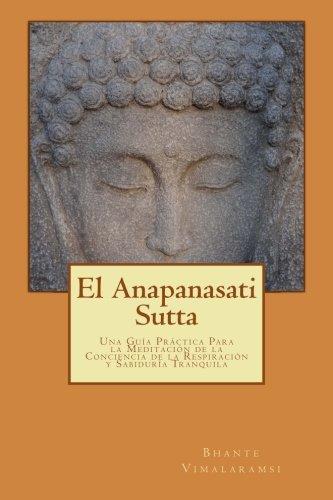 El Anapanasati Sutta: Desde los primeros escritos de Buda. (Spanish Edition) [Bhante Vimalaramsi] (Tapa Blanda)