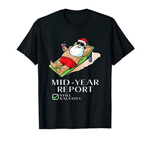 Funny Mid Year Report Still Naughty Christmas In July Gift T-Shirt