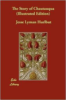 The Story of Chautauqua (Illustrated Edition)