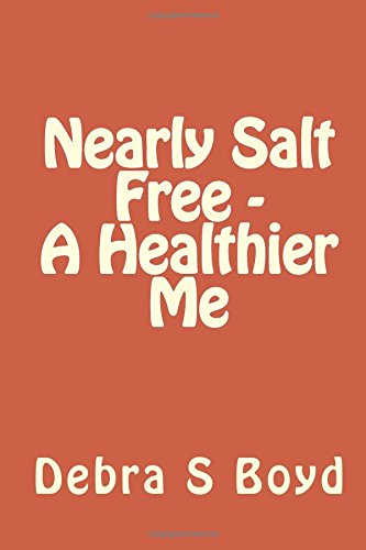 Read Online Nearly Salt Free - A Healthier Me PDF