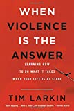 img - for When Violence Is the Answer: Learning How to Do What It Takes When Your Life Is at Stake book / textbook / text book