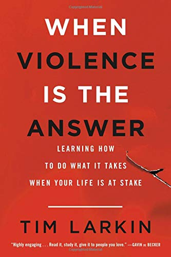 When Violence Is the Answer: Learning How to Do What It Takes When Your Life Is at Stake by Back Bay Books