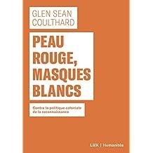 Peau rouge, masques blancs: Contre la politique coloniale de reconnaissance (French Edition)