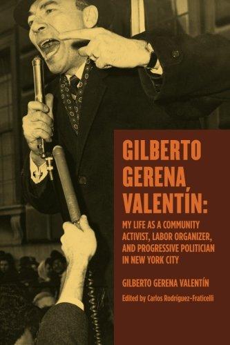 Gilberto Gerena Valentin: My Life As A Community Activist, Labor Organizer An Progressive Politician In New York City