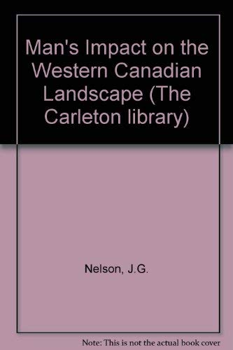 Man's impact on the western Canadian landscape (The Carleton library ; no. 90)